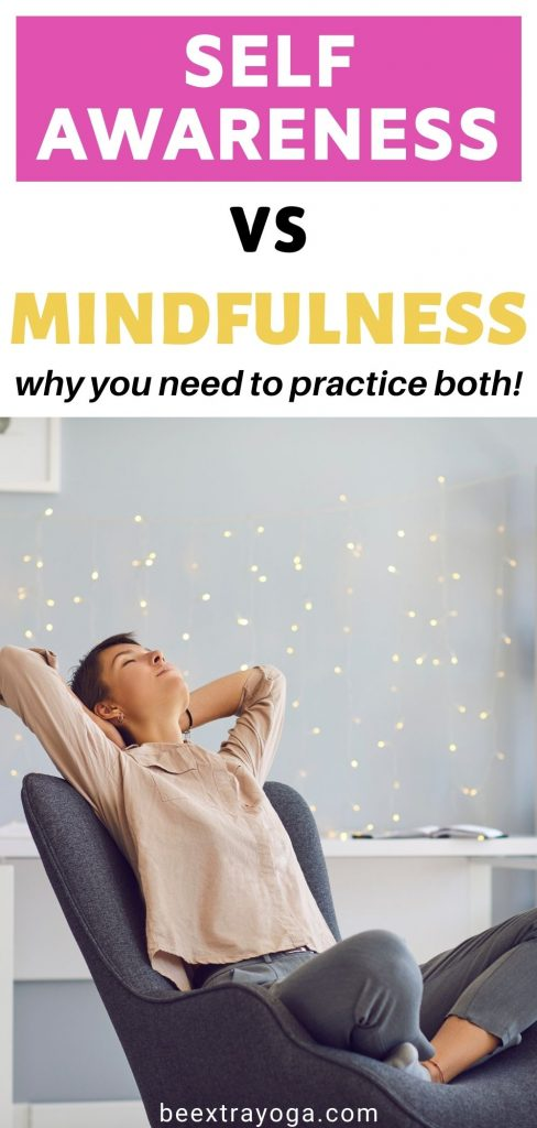 Self awareness vs mindfulness and why you need to practice both.